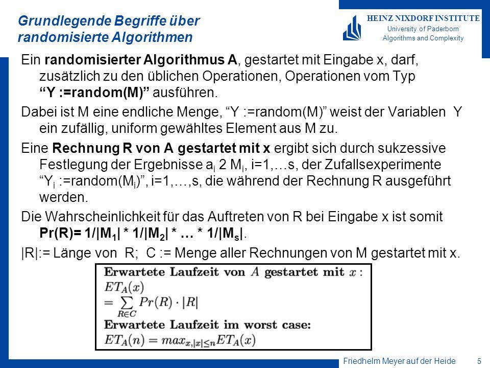 Friedhelm Meyer auf der Heide 5 HEINZ NIXDORF INSTITUTE University of Paderborn Algorithms and Complexity Grundlegende Begriffe über randomisierte Alg