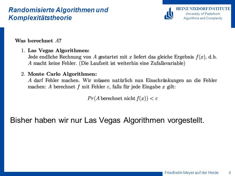 Friedhelm Meyer auf der Heide 6 HEINZ NIXDORF INSTITUTE University of Paderborn Algorithms and Complexity Randomisierte Algorithmen und Komplexitätsth