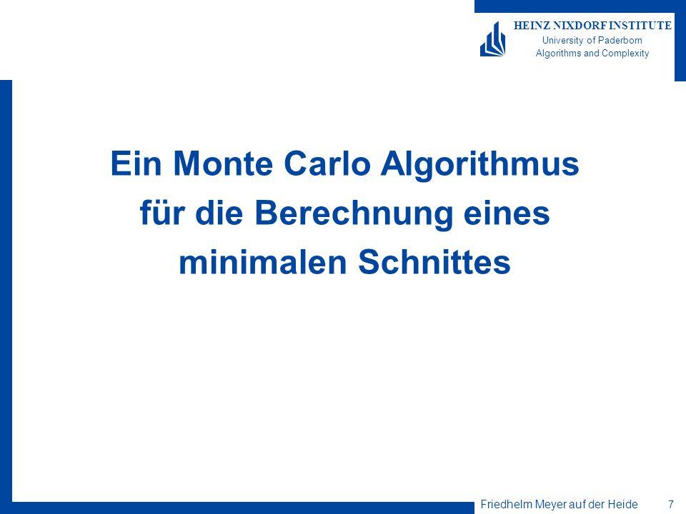 Friedhelm Meyer auf der Heide 7 HEINZ NIXDORF INSTITUTE University of Paderborn Algorithms and Complexity Ein Monte Carlo Algorithmus für die Berechnu
