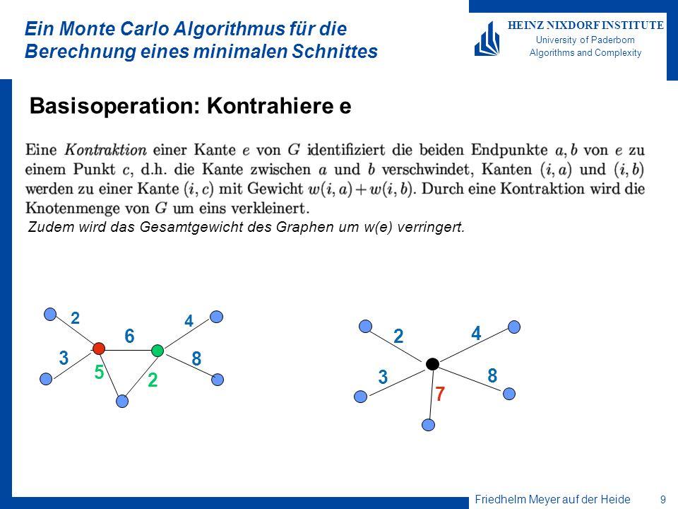Friedhelm Meyer auf der Heide 9 HEINZ NIXDORF INSTITUTE University of Paderborn Algorithms and Complexity Ein Monte Carlo Algorithmus für die Berechnu