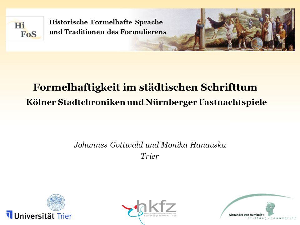 Historische Formelhafte Sprache und Traditionen des Formulierens Formelhaftigkeit im städtischen Schrifttum Kölner Stadtchroniken und Nürnberger Fastn