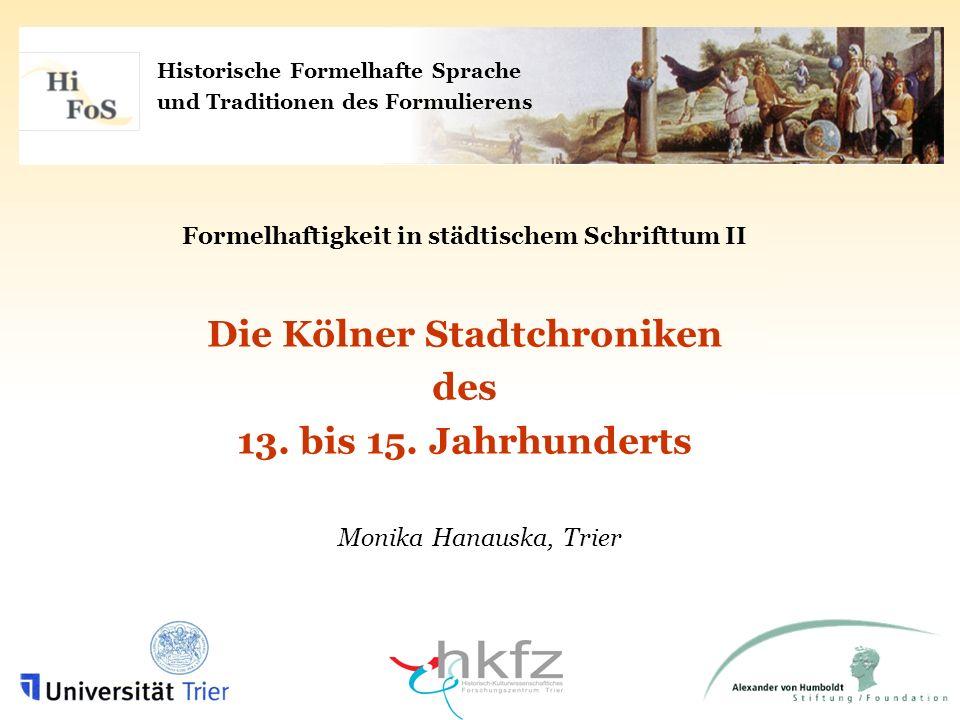 Historische Formelhafte Sprache und Traditionen des Formulierens Formelhaftigkeit in städtischem Schrifttum II Die Kölner Stadtchroniken des 13. bis 1