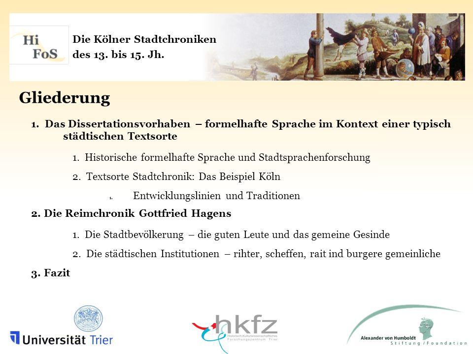 Die Kölner Stadtchroniken des 13. bis 15. Jh. Gliederung 1. Das Dissertationsvorhaben – formelhafte Sprache im Kontext einer typisch städtischen Texts