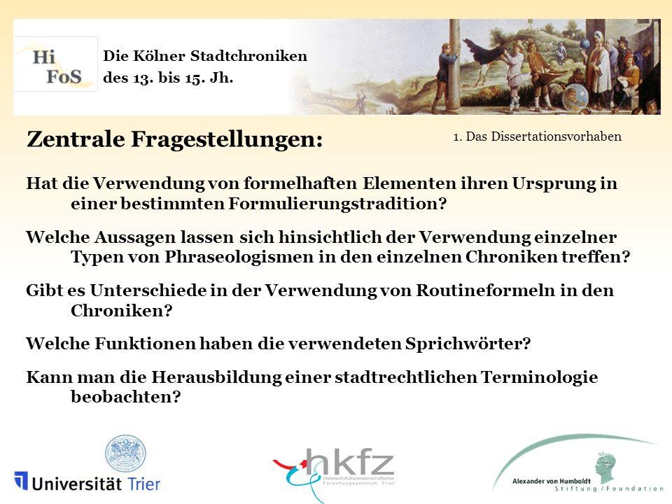 Die Kölner Stadtchroniken des 13. bis 15. Jh. Zentrale Fragestellungen: Hat die Verwendung von formelhaften Elementen ihren Ursprung in einer bestimmt
