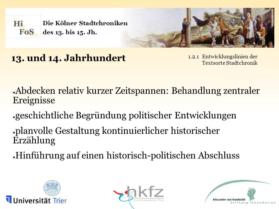 Die Kölner Stadtchroniken des 13. bis 15. Jh. 13. und 14. Jahrhundert 1.2.1Entwicklungslinien der Textsorte Stadtchronik Abdecken relativ kurzer Zeits