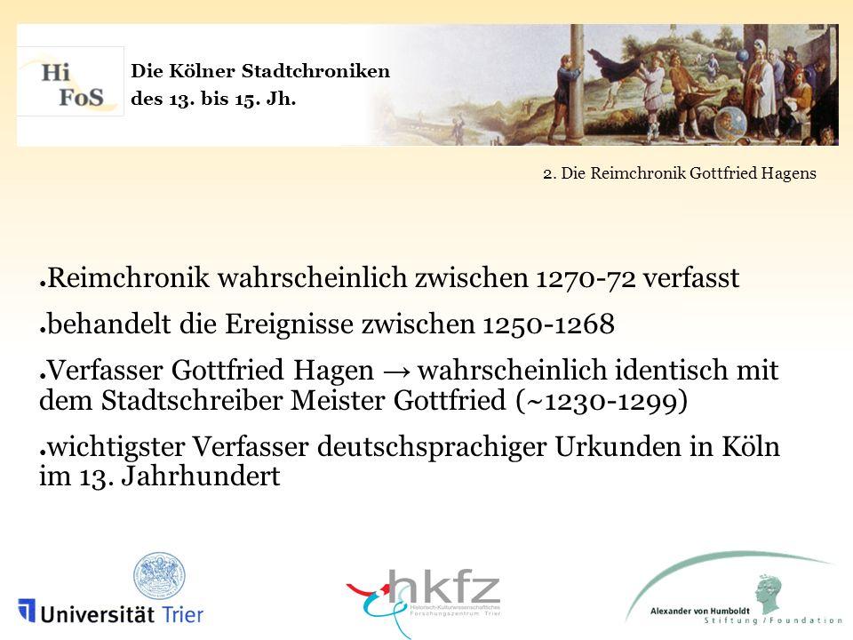 Die Kölner Stadtchroniken des 13. bis 15. Jh. 2. Die Reimchronik Gottfried Hagens Reimchronik wahrscheinlich zwischen 1270-72 verfasst behandelt die E