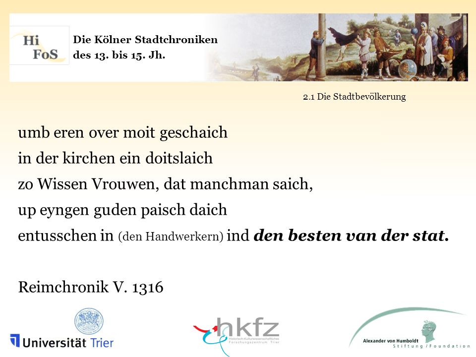 Die Kölner Stadtchroniken des 13. bis 15. Jh. 2.1 Die Stadtbevölkerung umb eren over moit geschaich in der kirchen ein doitslaich zo Wissen Vrouwen, d