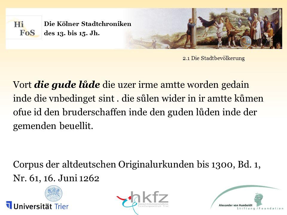 Die Kölner Stadtchroniken des 13. bis 15. Jh. 2.1 Die Stadtbevölkerung Vort die gude lůde die uzer irme amtte worden gedain inde die vnbedinget sint.