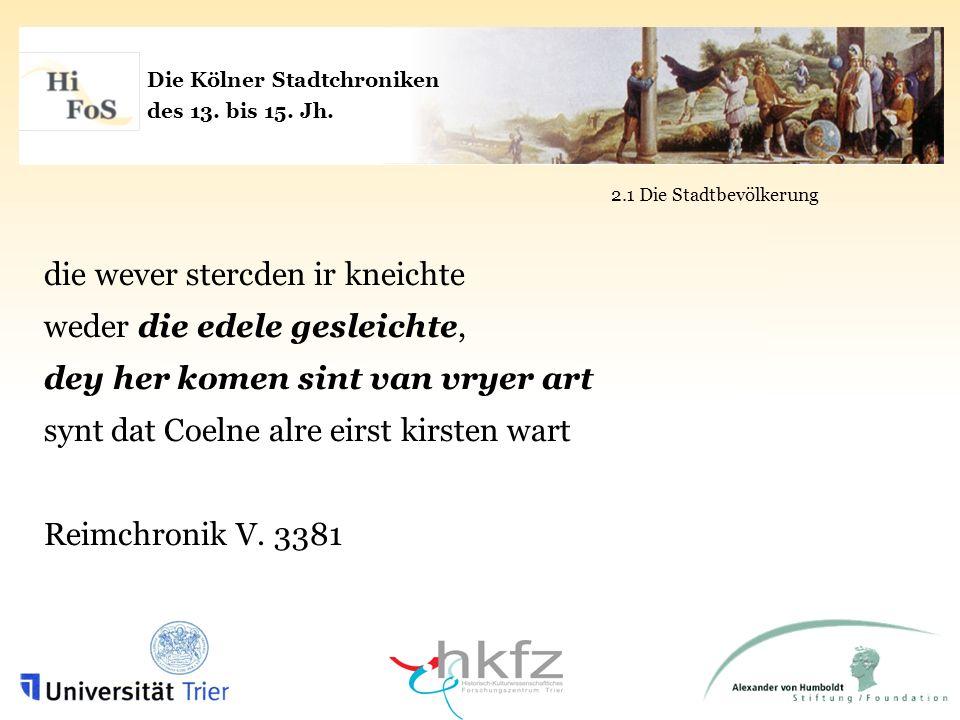 Die Kölner Stadtchroniken des 13. bis 15. Jh. 2.1 Die Stadtbevölkerung die wever stercden ir kneichte weder die edele gesleichte, dey her komen sint v