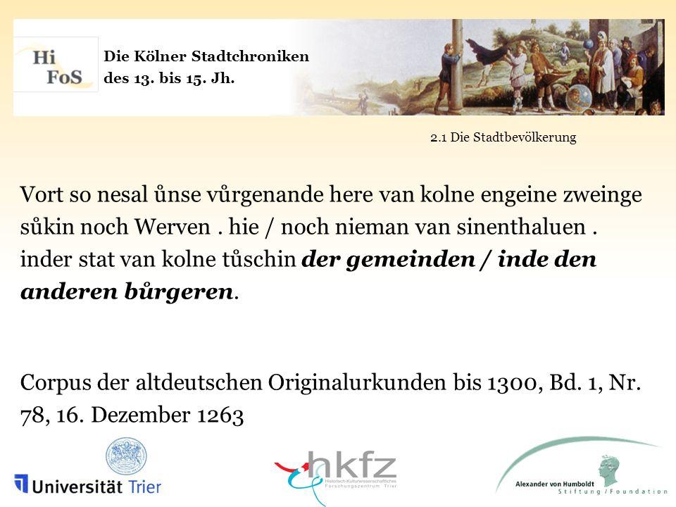 Die Kölner Stadtchroniken des 13. bis 15. Jh. 2.1 Die Stadtbevölkerung Vort so nesal ůnse vůrgenande here van kolne engeine zweinge sůkin noch Werven.