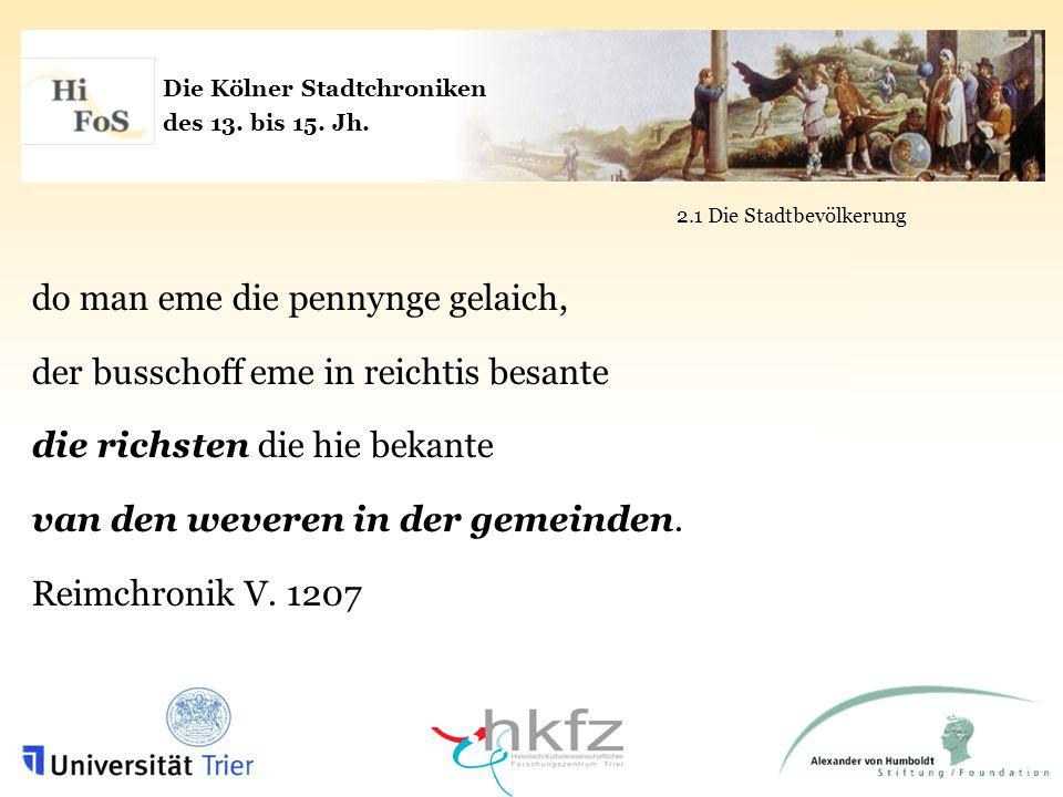Die Kölner Stadtchroniken des 13. bis 15. Jh. 2.1 Die Stadtbevölkerung do man eme die pennynge gelaich, der busschoff eme in reichtis besante die rich