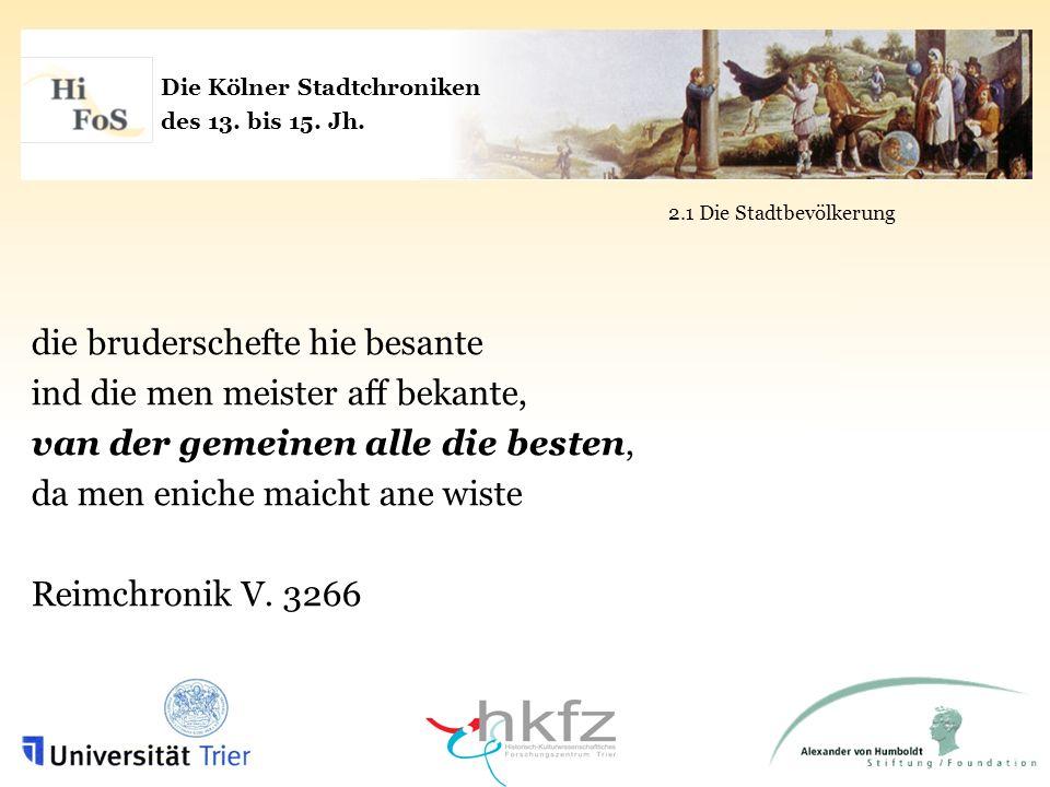 Die Kölner Stadtchroniken des 13. bis 15. Jh. 2.1 Die Stadtbevölkerung die bruderschefte hie besante ind die men meister aff bekante, van der gemeinen