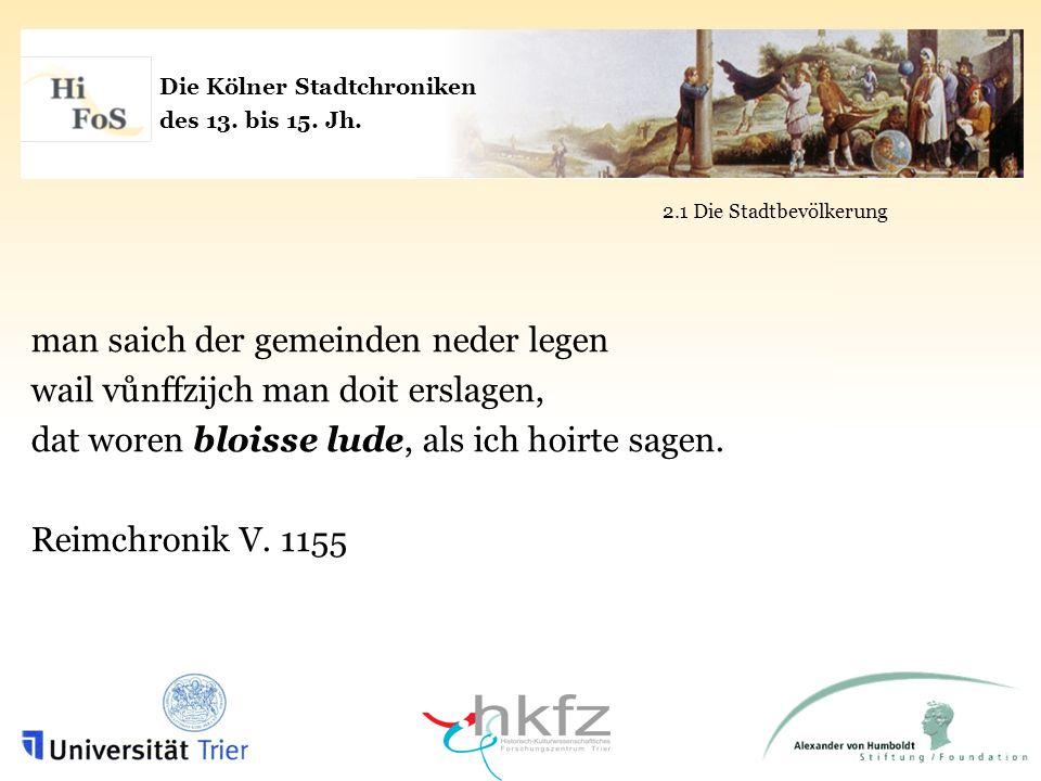 Die Kölner Stadtchroniken des 13. bis 15. Jh. 2.1 Die Stadtbevölkerung man saich der gemeinden neder legen wail vůnffzijch man doit erslagen, dat wore