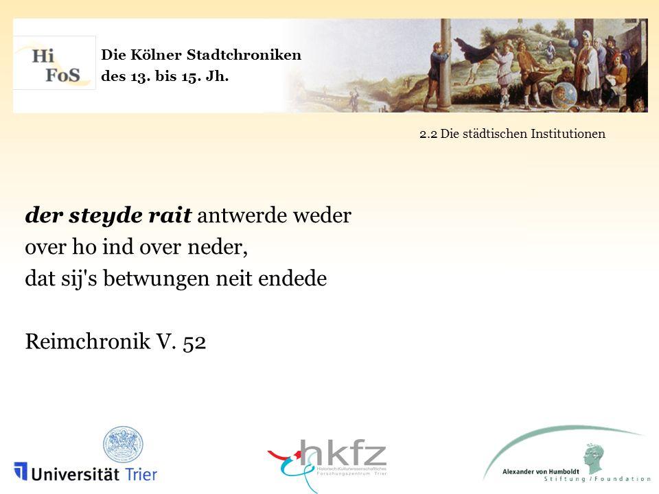 Die Kölner Stadtchroniken des 13. bis 15. Jh. 2.2 Die städtischen Institutionen der steyde rait antwerde weder over ho ind over neder, dat sij's betwu