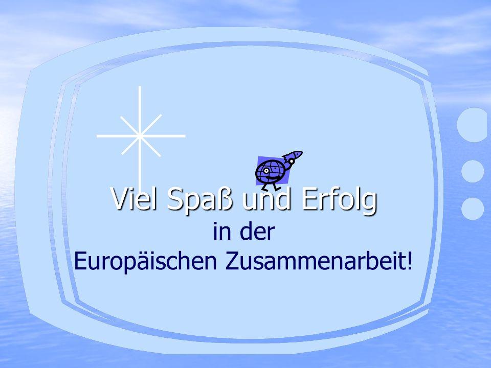 Viel Spaß und Erfolg Viel Spaß und Erfolg in der Europäischen Zusammenarbeit!