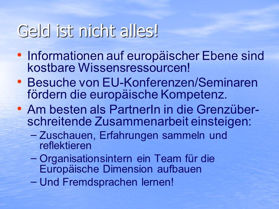 Geld ist nicht alles! Informationen auf europäischer Ebene sind kostbare Wissensressourcen! Besuche von EU-Konferenzen/Seminaren fördern die europäisc