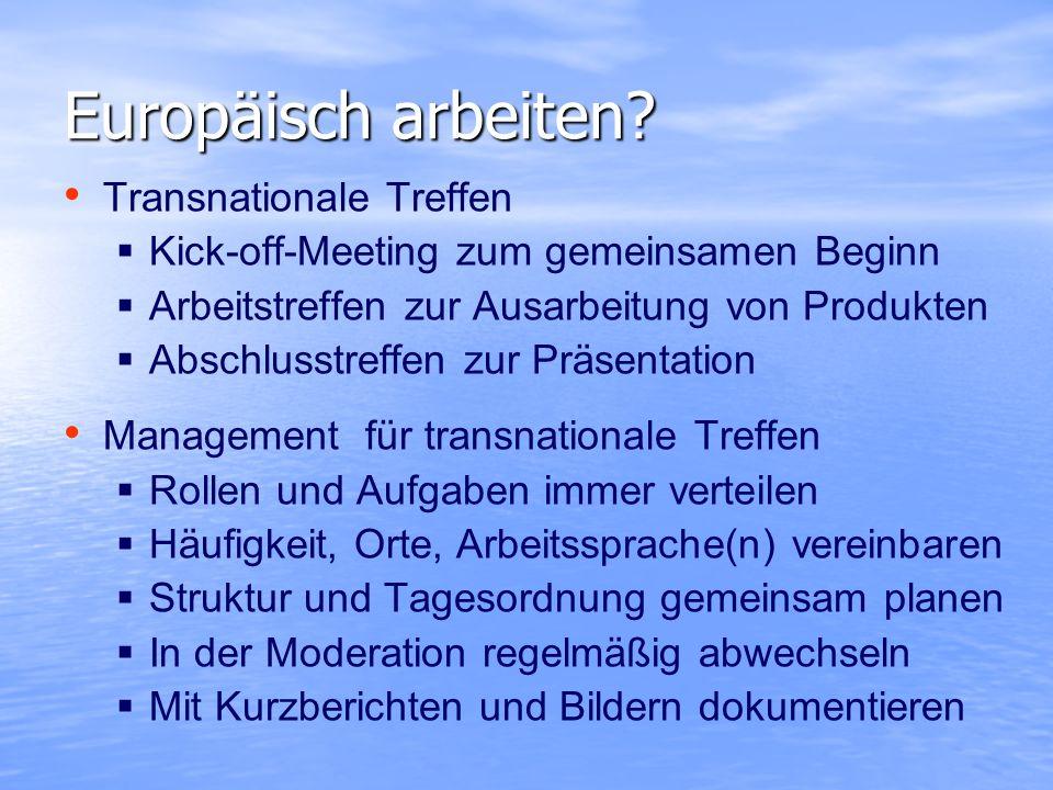 Europäisch arbeiten? Transnationale Treffen Kick-off-Meeting zum gemeinsamen Beginn Arbeitstreffen zur Ausarbeitung von Produkten Abschlusstreffen zur