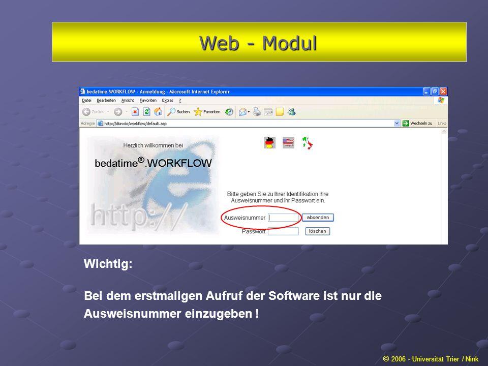 Web - Modul 2006 - Universität Trier / Nink Wichtig: Bei dem erstmaligen Aufruf der Software ist nur die Ausweisnummer einzugeben !