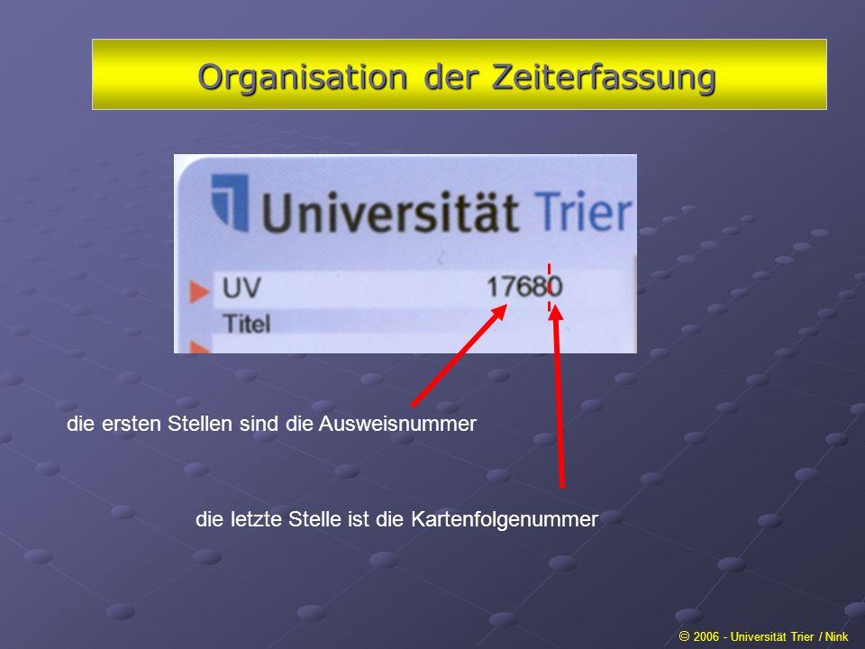 Organisation der Zeiterfassung 2006 - Universität Trier / Nink die ersten Stellen sind die Ausweisnummer die letzte Stelle ist die Kartenfolgenummer