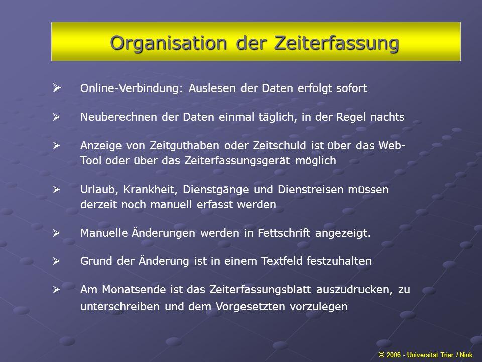 Organisation der Zeiterfassung 2006 - Universität Trier / Nink Online-Verbindung: Auslesen der Daten erfolgt sofort Neuberechnen der Daten einmal tägl
