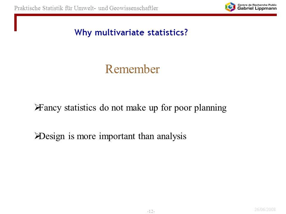 26/06/2008 -12- Praktische Statistik für Umwelt- und Geowissenschaftler Why multivariate statistics? Fancy statistics do not make up for poor planning