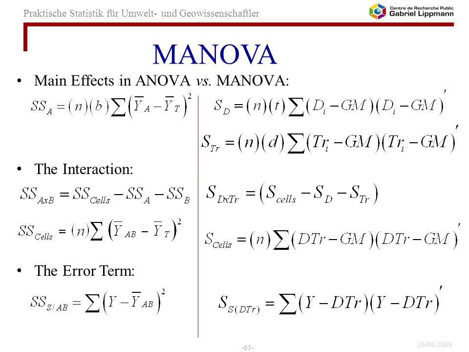 26/06/2008 -65- Praktische Statistik für Umwelt- und Geowissenschaftler Main Effects in ANOVA vs. MANOVA: The Interaction: The Error Term: MANOVA