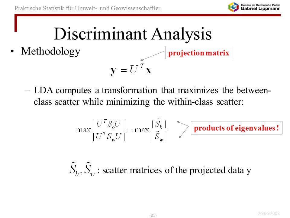 26/06/2008 -85- Praktische Statistik für Umwelt- und Geowissenschaftler Methodology –LDA computes a transformation that maximizes the between- class s