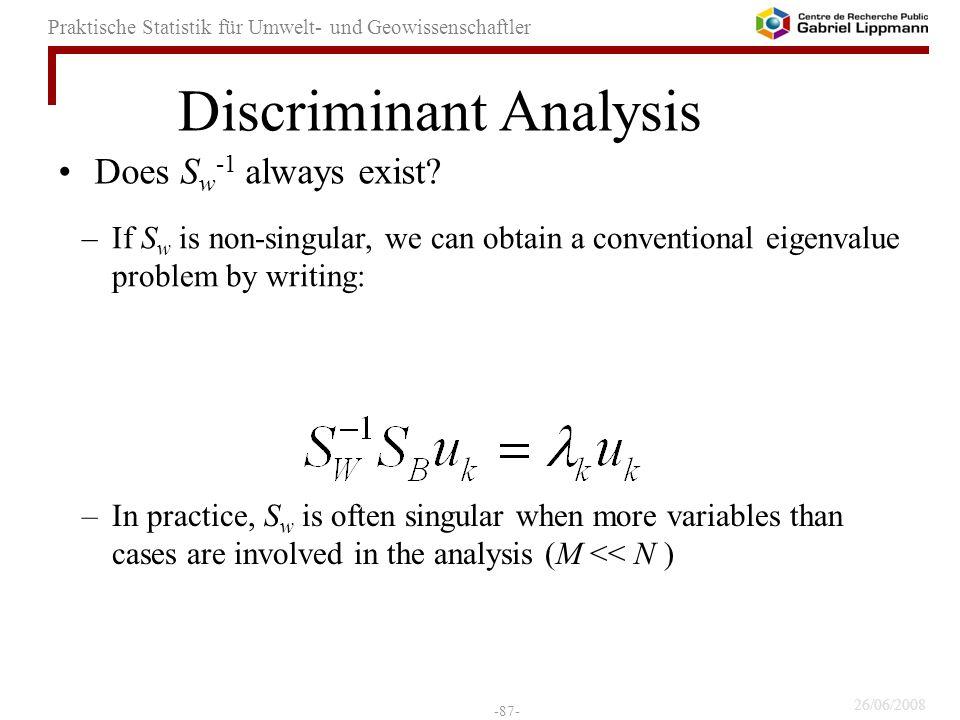 26/06/2008 -87- Praktische Statistik für Umwelt- und Geowissenschaftler Does S w -1 always exist? –If S w is non-singular, we can obtain a conventiona