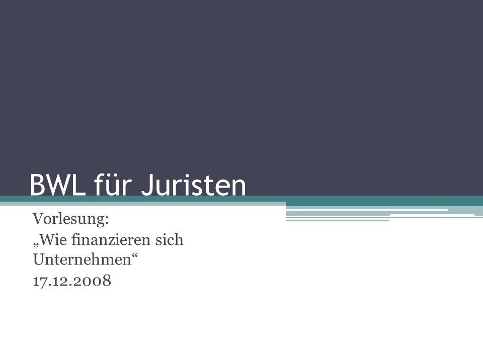 BWL für Juristen Vorlesung: Wie finanzieren sich Unternehmen 17.12.2008