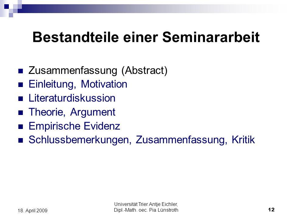 Universität Trier Antje Eichler, Dipl.-Math. oec. Pia Lünstroth12 18. April 2009 Bestandteile einer Seminararbeit Zusammenfassung (Abstract) Einleitun