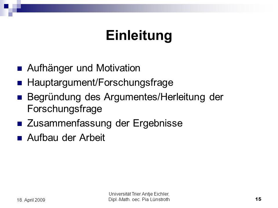 Universität Trier Antje Eichler, Dipl.-Math. oec. Pia Lünstroth15 18. April 2009 Einleitung Aufhänger und Motivation Hauptargument/Forschungsfrage Beg