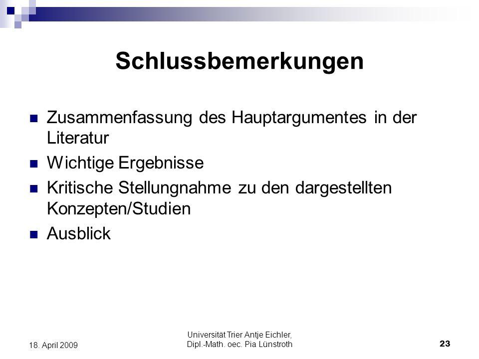 Universität Trier Antje Eichler, Dipl.-Math. oec. Pia Lünstroth23 18. April 2009 Schlussbemerkungen Zusammenfassung des Hauptargumentes in der Literat