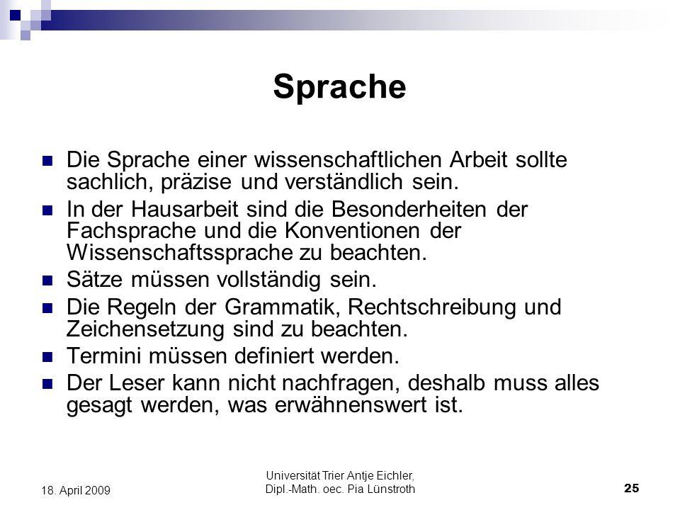 Universität Trier Antje Eichler, Dipl.-Math. oec. Pia Lünstroth25 18. April 2009 Sprache Die Sprache einer wissenschaftlichen Arbeit sollte sachlich,