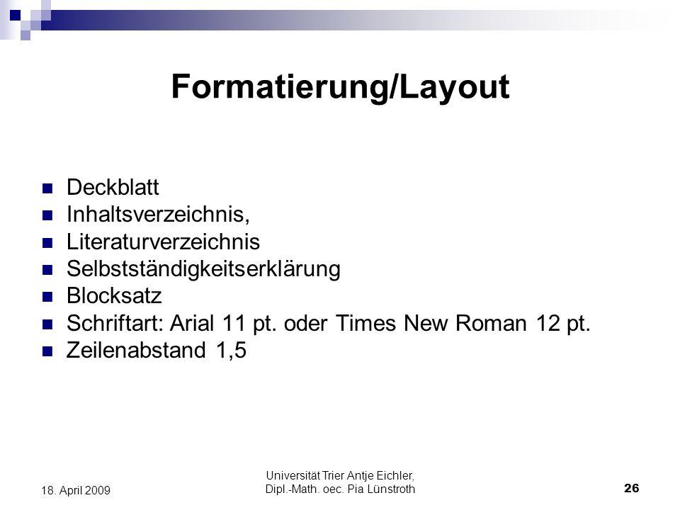 Universität Trier Antje Eichler, Dipl.-Math. oec. Pia Lünstroth26 18. April 2009 Formatierung/Layout Deckblatt Inhaltsverzeichnis, Literaturverzeichni