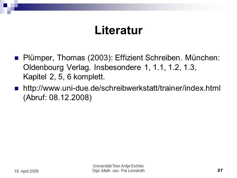 Universität Trier Antje Eichler, Dipl.-Math. oec. Pia Lünstroth27 18. April 2009 Literatur Plümper, Thomas (2003): Effizient Schreiben. München: Olden