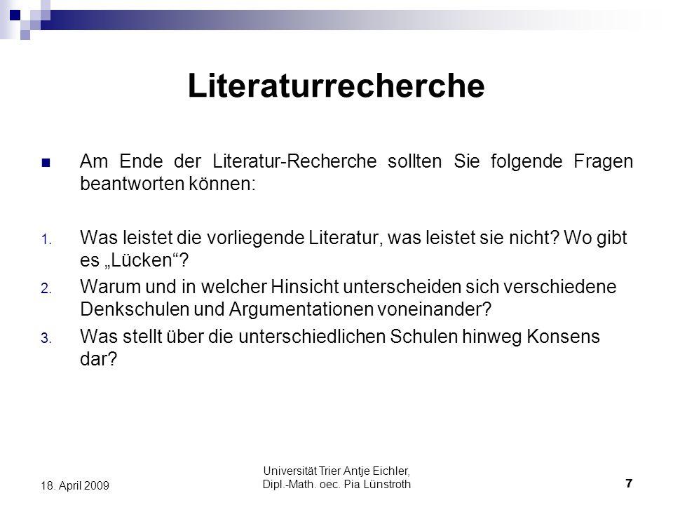 Universität Trier Antje Eichler, Dipl.-Math. oec. Pia Lünstroth7 18. April 2009 Literaturrecherche Am Ende der Literatur-Recherche sollten Sie folgend