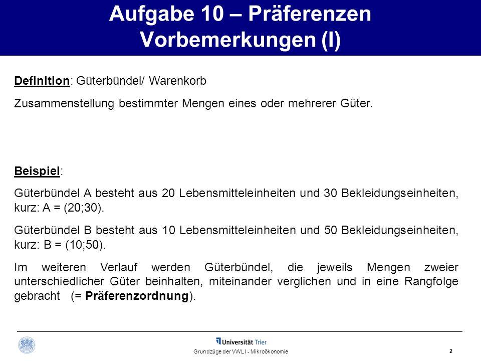 Aufgabe 10 – Präferenzen Vorbemerkungen (I) 2 Grundzüge der VWL I - Mikroökonomie Definition: Güterbündel/ Warenkorb Zusammenstellung bestimmter Menge