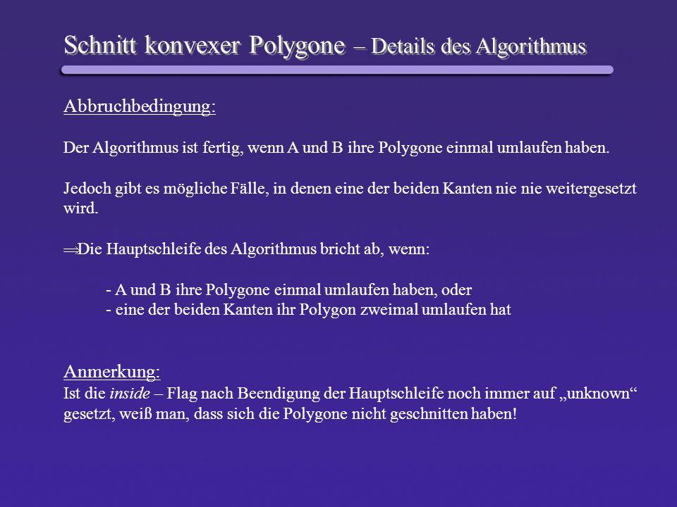 Schnitt konvexer Polygone – Details des Algorithmus Abbruchbedingung: Der Algorithmus ist fertig, wenn A und B ihre Polygone einmal umlaufen haben. Je