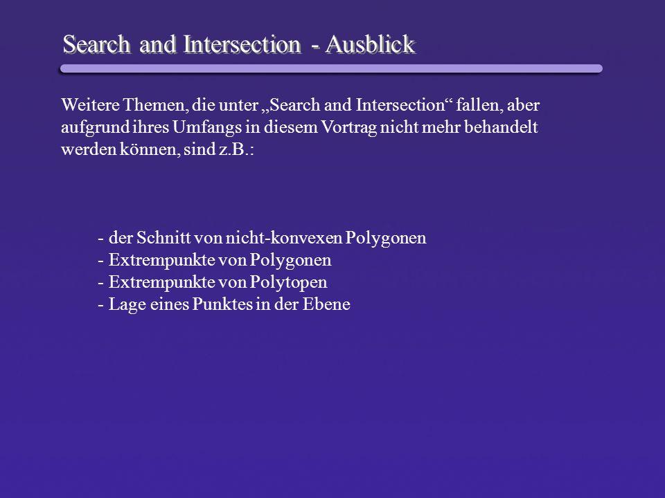 Search and Intersection - Ausblick Weitere Themen, die unter Search and Intersection fallen, aber aufgrund ihres Umfangs in diesem Vortrag nicht mehr