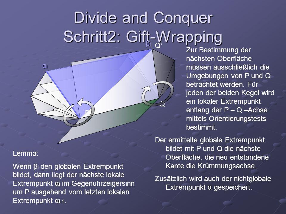 Divide and Conquer Schritt2: Gift-Wrapping Zur Bestimmung der nächsten Oberfläche müssen ausschließlich die Umgebungen von P und Q betrachtet werden.
