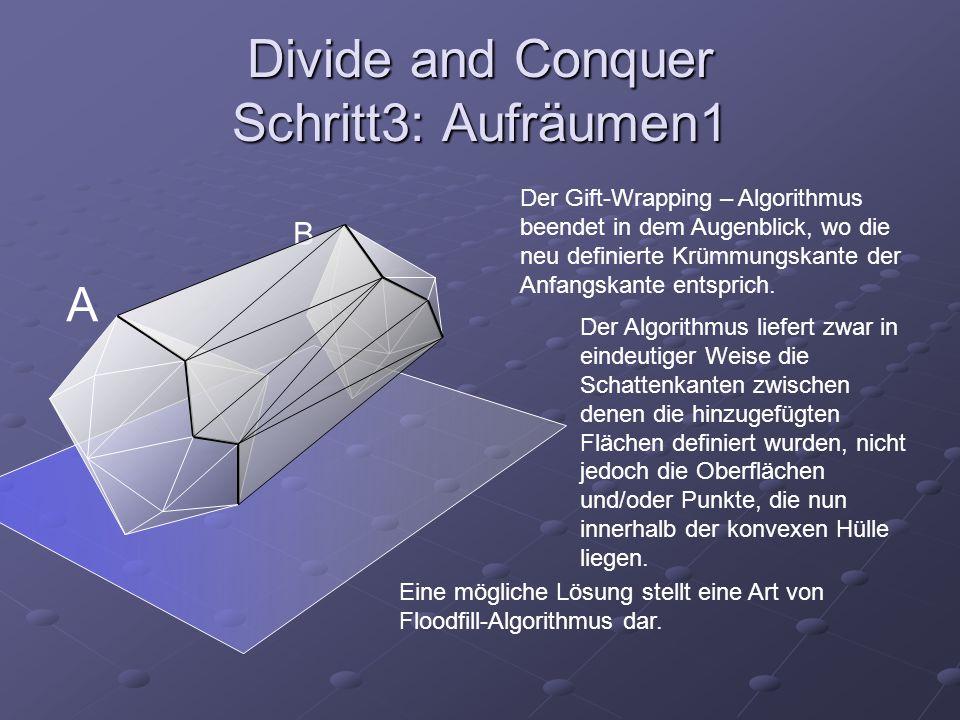 Divide and Conquer Schritt3: Aufräumen1 A B Der Gift-Wrapping – Algorithmus beendet in dem Augenblick, wo die neu definierte Krümmungskante der Anfang