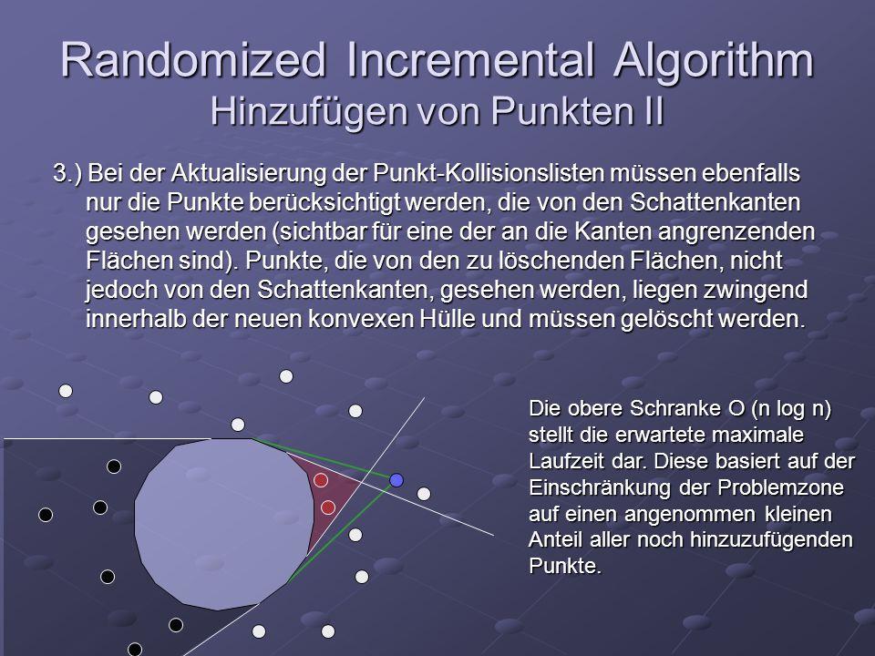 Randomized Incremental Algorithm Hinzufügen von Punkten II 3.) Bei der Aktualisierung der Punkt-Kollisionslisten müssen ebenfalls nur die Punkte berüc