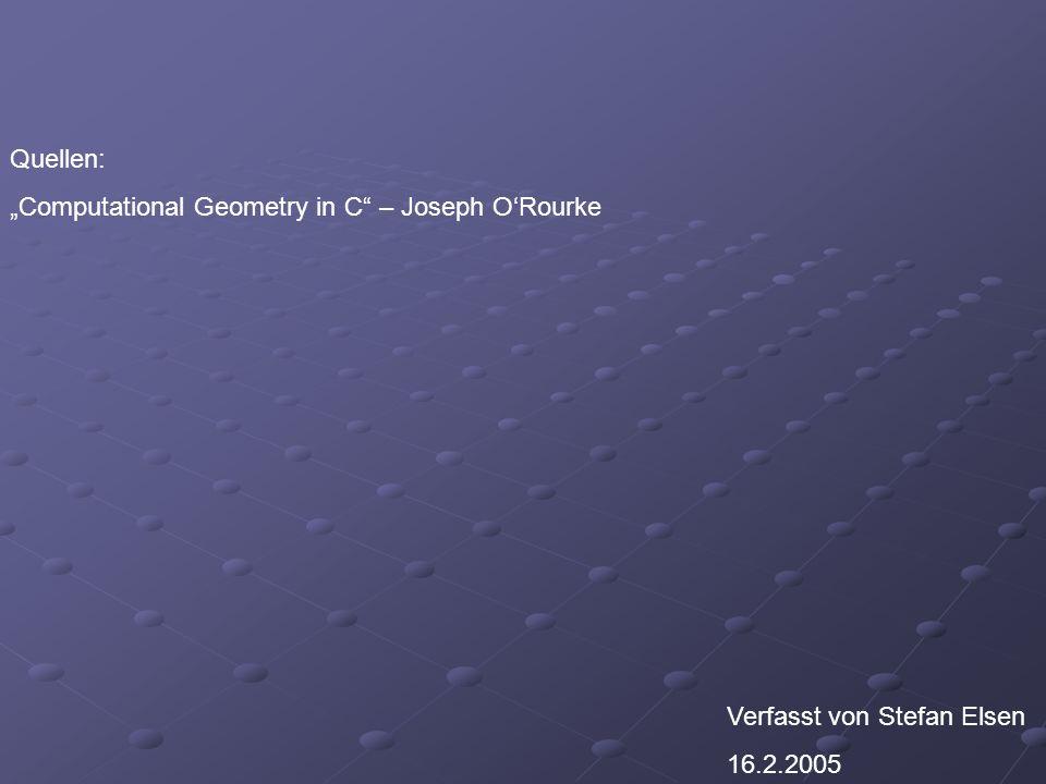 Quellen: Computational Geometry in C – Joseph ORourke Verfasst von Stefan Elsen 16.2.2005