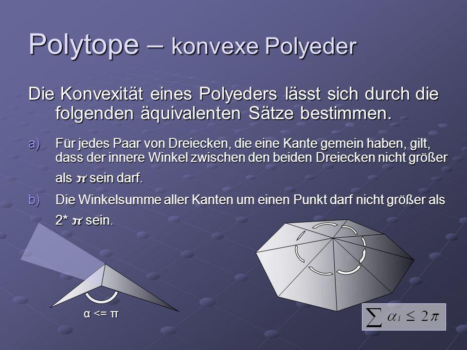 Polytope – konvexe Polyeder Die Konvexität eines Polyeders lässt sich durch die folgenden äquivalenten Sätze bestimmen. a)Für jedes Paar von Dreiecken