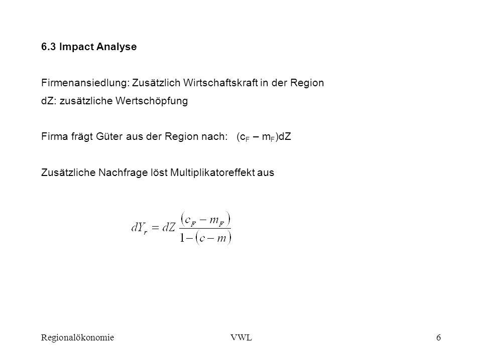 RegionalökonomieVWL7 6.4 Regionale Input-Output Analyse Bekanntestes Beispiel: Washington State Input-Outputmodel ( seit 60iger Jahre) IO Modelle berücksichtigen die Verflechtung einer Wirtschaft, welche über die Vorleistungsbezüge erfolgt.
