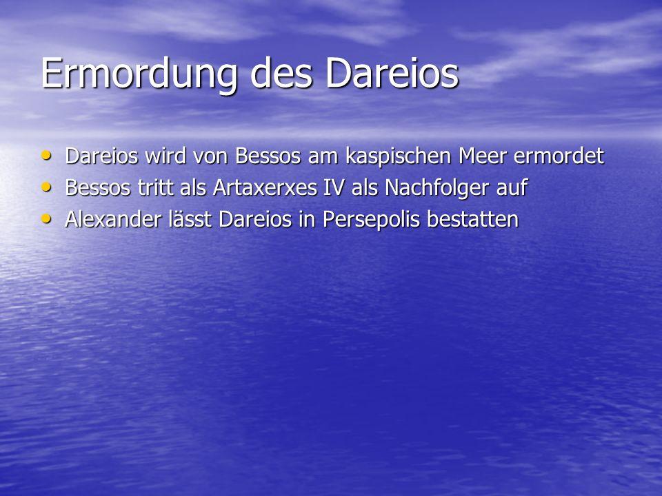 Ermordung des Dareios Dareios wird von Bessos am kaspischen Meer ermordet Dareios wird von Bessos am kaspischen Meer ermordet Bessos tritt als Artaxer