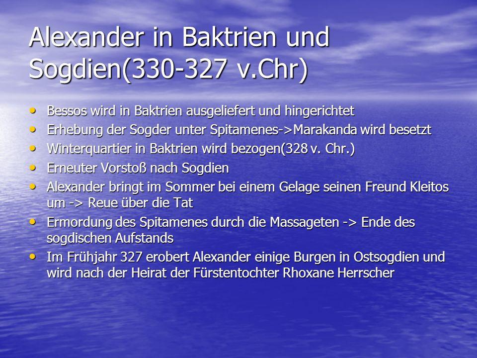 Alexander in Baktrien und Sogdien(330-327 v.Chr) Bessos wird in Baktrien ausgeliefert und hingerichtet Bessos wird in Baktrien ausgeliefert und hinger