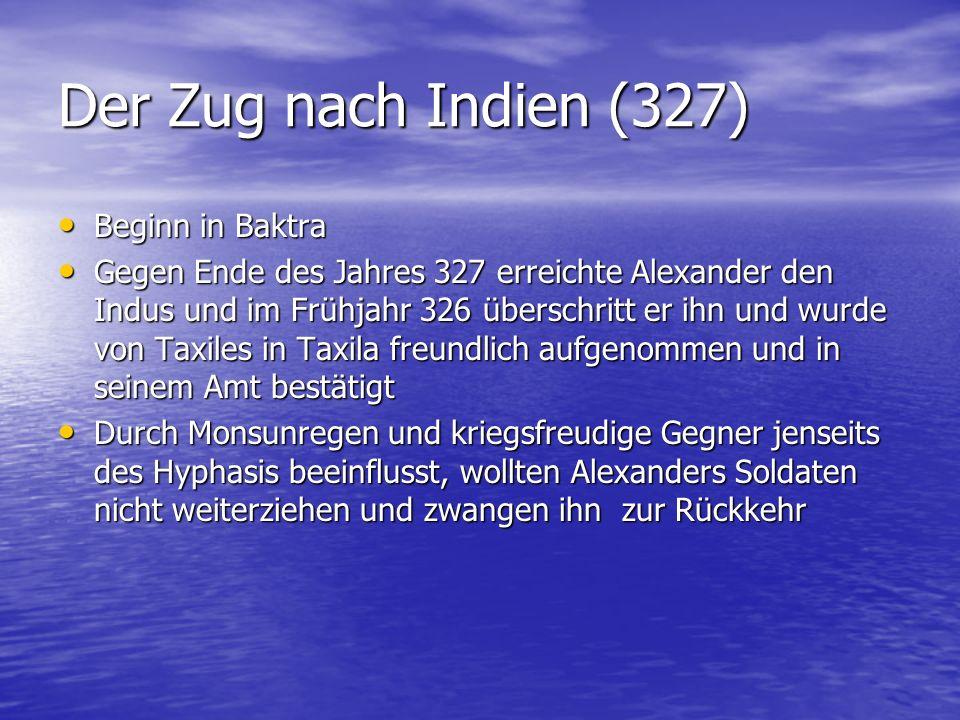 Der Zug nach Indien (327) Beginn in Baktra Beginn in Baktra Gegen Ende des Jahres 327 erreichte Alexander den Indus und im Frühjahr 326 überschritt er