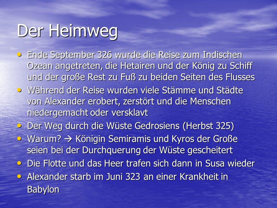 Der Heimweg Ende September 326 wurde die Reise zum Indischen Ozean angetreten, die Hetairen und der König zu Schiff und der große Rest zu Fuß zu beide