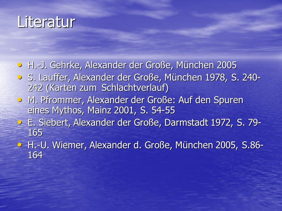 Literatur H.-J. Gehrke, Alexander der Große, München 2005 H.-J. Gehrke, Alexander der Große, München 2005 S. Lauffer, Alexander der Große, München 197